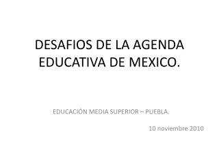 DESAFIOS DE LA AGENDA EDUCATIVA DE MEXICO.