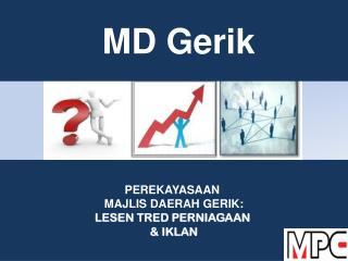 PEREKAYASAAN  MAJLIS DAERAH GERIK: LESEN TRED PERNIAGAAN  & IKLAN