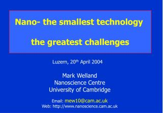 Mark Welland Nanoscience Centre University of Cambridge  Email: mew10cam.ac.uk Web: nanosciencem.ac.uk
