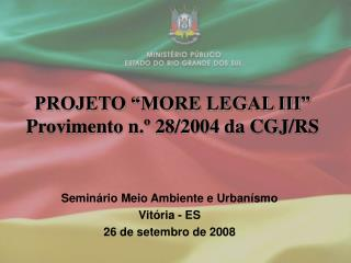 PROJETO �MORE LEGAL III� Provimento n.� 28/2004 da CGJ/RS