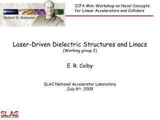 Laser-Driven Dielectric Structures and Linacs (Working group 2) E. R. Colby