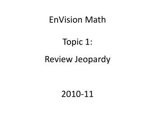 EnVision Math Topic 1: Review Jeopardy 2010-11