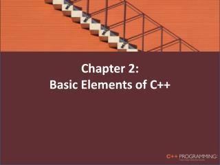Chapter 2: Basic Elements of C++
