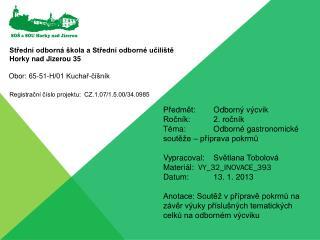 Předmět:Odborný výcvik  Ročník:2. ročník Téma:Odborné gastronomické soutěže – příprava pokrmů