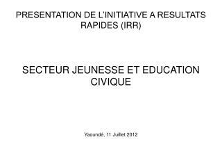 PRESENTATION DE L'INITIATIVE A RESULTATS RAPIDES (IRR)