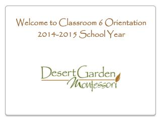Welcome to Classroom 6 Orientation 2014-2015 School Year