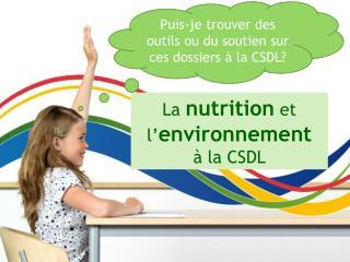 La  nutrition  et l ' environnement à la CSDL