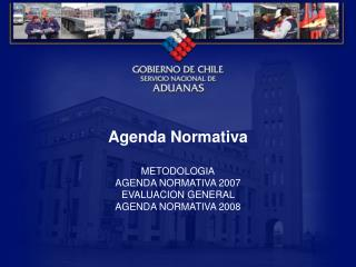Agenda Normativa METODOLOGIA AGENDA NORMATIVA 2007 EVALUACION GENERAL  AGENDA NORMATIVA 2008