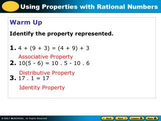 Warm Up Identify the property represented. 1. 4 + (9 + 3) = (4 + 9) + 3