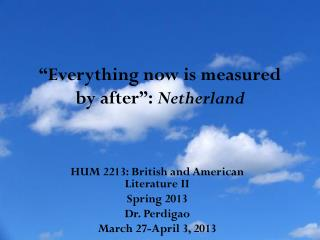 """Everything now is measured by after"":  Netherland"