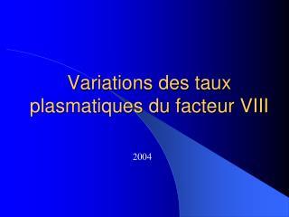 Variations des taux plasmatiques du facteur VIII