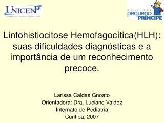 Linfohistiocitose Hemofagoc ticaHLH: suas dificuldades diagn sticas e a import ncia de um reconhecimento precoce.