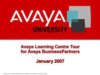 Avaya Learning Centre Tour for Avaya BusinessPartners January 2007