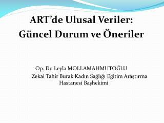 ART'de Ulusal Veriler:  Güncel Durum ve Öneriler Op. Dr. Leyla MOLLAMAHMUTOĞLU