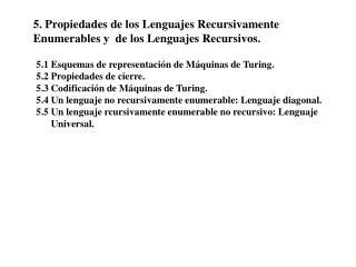 5. Propiedades de los Lenguajes Recursivamente  Enumerables y  de los Lenguajes Recursivos.