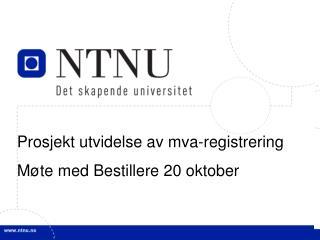 Prosjekt utvidelse av mva-registrering  Møte med Bestillere 20 oktober