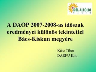 A DAOP 2007-2008-as időszak eredményei különös tekintettel Bács-Kiskun megyére