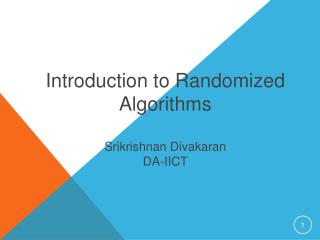 Introduction to Randomized Algorithms Srikrishnan Divakaran DA-IICT