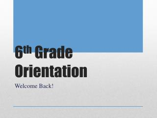 6 th  Grade Orientation