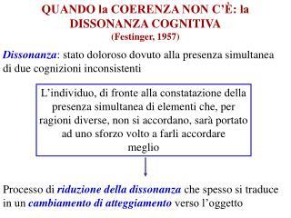 QUANDO la COERENZA NON C'È: la DISSONANZA COGNITIVA (Festinger, 1957)