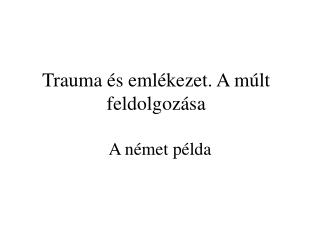 Trauma és emlékezet. A múlt feldolgozása