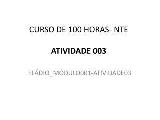 CURSO DE 100 HORAS- NTE  ATIVIDADE 003