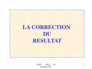 LA CORRECTION  DU  RESULTAT