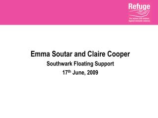 Emma Soutar and Claire Cooper Southwark Floating Support 17 th  June, 2009