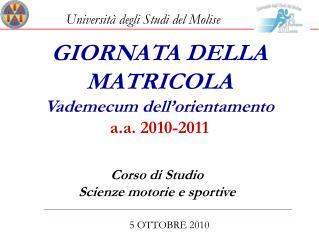 GIORNATA DELLA MATRICOLA Vademecum dell'orientamento a.a. 2010-2011
