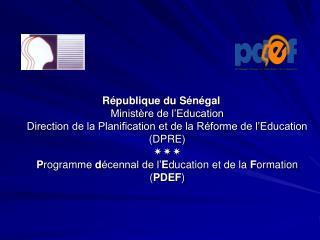 R publique du S n gal Minist re de l Education Direction de la Planification et de la R forme de l Education DPRE  Progr