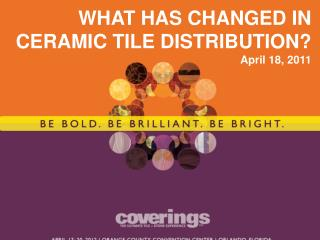 WHAT HAS CHANGED IN CERAMIC TILE DISTRIBUTION? April 18, 2011