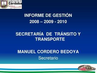 INFORME DE GESTIÓN 2008 – 2009 - 2010 SECRETARÍA  DE  TRÁNSITO Y TRANSPORTE MANUEL CORDERO BEDOYA