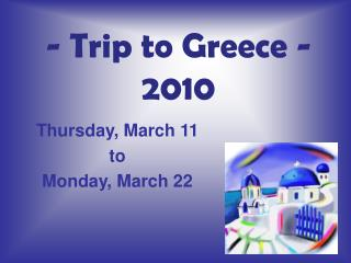 - Trip to Greece - 2010