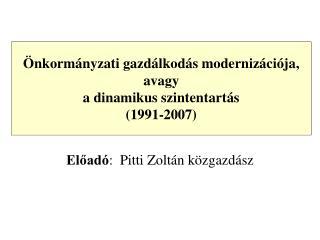 Önkormányzati gazdálkodás modernizációja, avagy  a dinamikus szintentartás  (1991-2007)