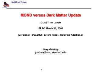 MOND versus Dark Matter Update GLAST for Lunch SLAC March 16, 2006