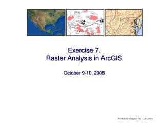 Exercise 7. Raster Analysis in ArcGIS  October 9-10, 2008