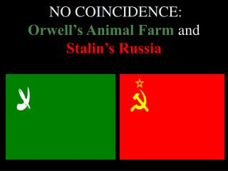 NO COINCIDENCE:  Orwell's Animal Farm  and  Stalin's Russia