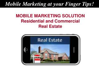MOBILE MARKETING SOLUTION  Residential and Commercial  Real Estate