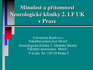 Minulost a přítomnost  Neurologické kliniky 2. LF UK  v Praze