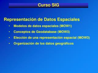 Representación de Datos Espaciales Modelos de datos espaciales (MOW1)