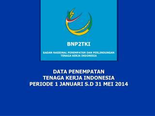 DATA  PENEMPATAN TENAGA KERJA INDONESIA PERIODE 1 JANUARI S.D 31 MEI 2014