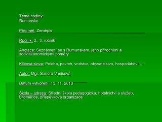 Téma hodiny:  Rumunsko Předmět:  Zeměpis Ročník:  2., 3. ročník