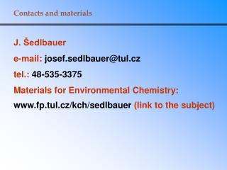 J. Šedlbauer e-mail:  josef.sedlbauer@tul.cz tel.:  48-535-3375