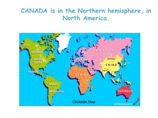 CANADA  is  in the  Northern hemisphere , in  North America .