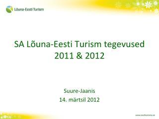 SA Lõuna-Eesti Turism tegevused 2011 & 2012
