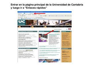 """Entrar en la página principal de la Universidad de Cantabria y luego ir a """"Enlaces rápidos"""""""