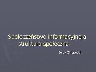Społeczeństwo informacyjne a struktura społeczna