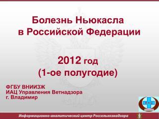 Болезнь Ньюкасла  в Российской Федерации 201 2  год ( 1-ое полугодие )