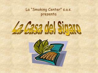 "La ""Smoking Center"" s.a.s.  presenta"