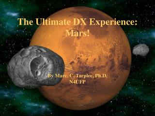 The Ultimate DX Experience: Mars    By Marc. C. Tarplee, Ph.D. N4UFP